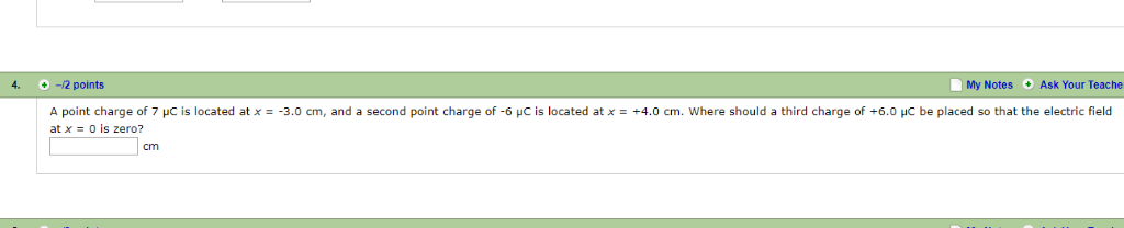 4. +-12 points My Notes Ask Your Teache A point charge of 7 μc is located at x =-3.0 cm, and a second point charge of-6 μC is