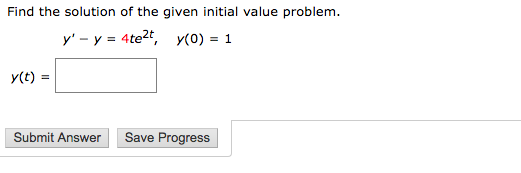 Find the solution of the given initial value problem. Submit Answer Save Progress