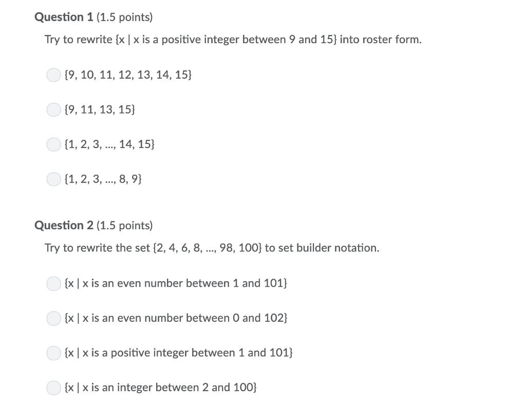 Question 1 (1.5 points) Try to rewrite (x I x is a positive integer between 9 and 15] into roster form. [9, 10, 11, 12, 13, 1