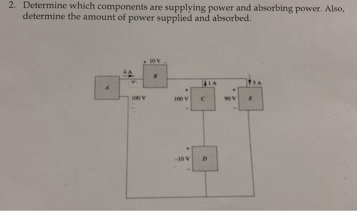 2. Determine which components are supplying power and absorbing power. Also, determine the amount of power supplied and absorbed. + 10 V 4 A IA 100 V -10V| D