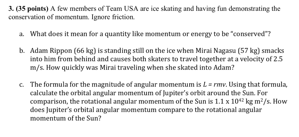 3. (35 points) A few members of Team USA are ice skating and having fun demonstrating the conservation of momentum. Ignore fr