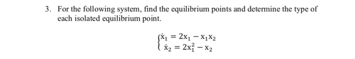 3. For the following system, find the equilibrium points and determine the type of each isolated equilibrium point.