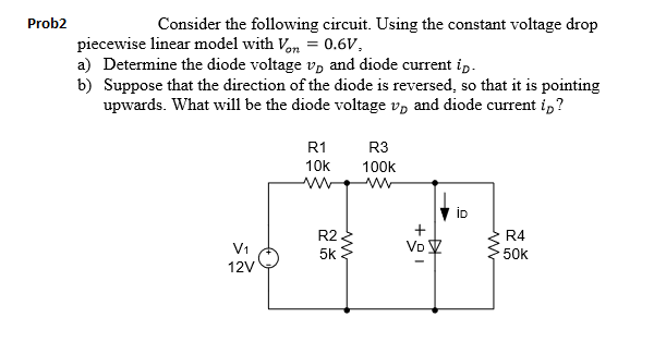 Prob2 Consider the following circuit. Using the constant voltage drop piecewise linear model with n-0.6V, a) Determine the di