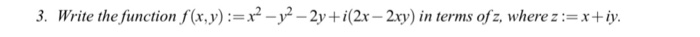 3. Write thefunction.f(x,y):-x2-2-2y+i(2x-2xy) in terms ofz, wherez:-x+iy.