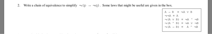 2. write a chain ofequivalence to simplify ﹁ (p →-q) . Some laws that might be useful are given in the box.