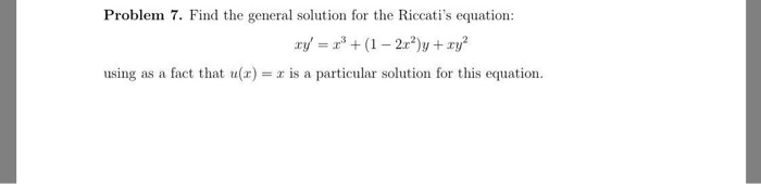 Problem 7. Find the general solution for the Riccatis equation: using as a fact that u()is a particular solution for this eq