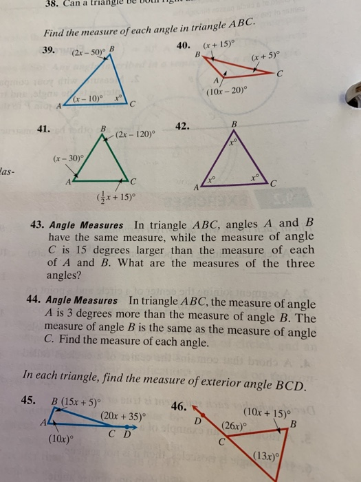 38. Can a triangie be bot Find the measure of each angle in triangle ABC 39.(2r-50)9 40. (r +15)° (10x- 20) r-10) 41. o 42 (2