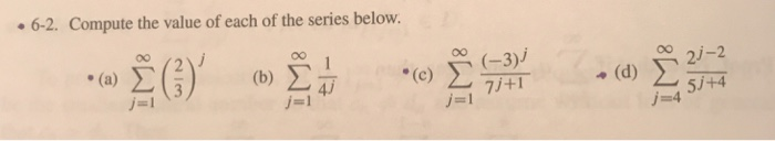 6-2. Compute the value of each of the series below. Σ 02i-2 (a) b) 24 71+1 5J j-4