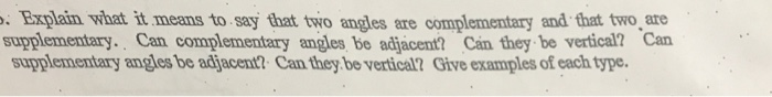 . Explain what it means to say that two angles are complementary and that two are supplementary. Can complementary angles be