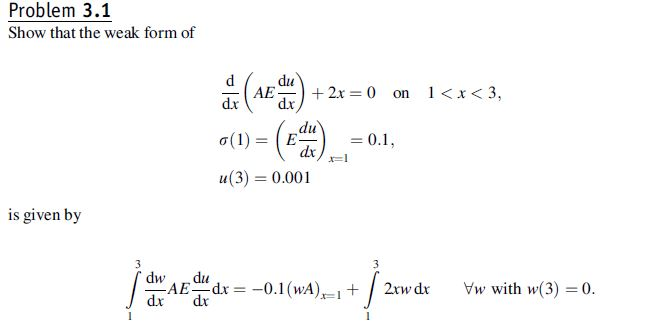 Problem 3.1 Show that the weak form of drdr (1) = (E.= 0.1 u(3) 0.001 is given by 3 J dx dr