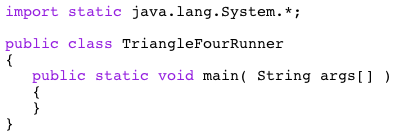 import static java.lang.System.* public class TriangleFourRunneir public static void main( String args[])