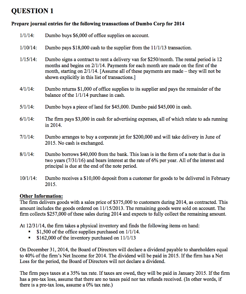 QUESTION 1 Prepare journal entries for the following transactions of Dumbo Corp for 2014 1/1/14:Dumbo buys $6,000 of office s