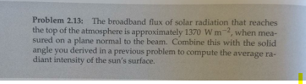 Problem 2.13: The broadband flux of solar radiation that reaches the top of the atmosphere is approximately 1370 Wm-2, when m