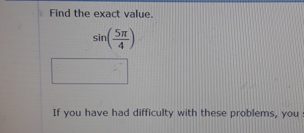 Find the exact value. 57T 4 sin If you have had difficulty with these problems, yous