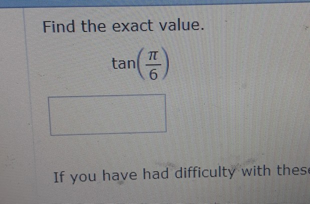 Find the exact value. tan(증) 6 If you have had difficulty with thes