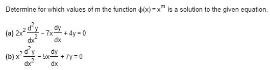 Determine for which values of m the function φ(x)=xm is a solution to the given equation. d2 (a)2x24,xdx + 4-0 dy dy