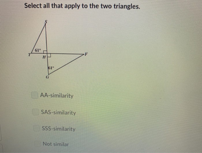 Select all that apply to the two triangles. 61° AA-similarity SAS-similarity SsS-similarity Not similar
