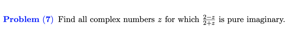 Problem (7) Find all complex numbers z for which is pure imaginary 2+z