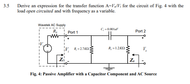 .5 Derive an expression for the transfer function A-VoVi for the circuit of Fig. 4 with the load open circuited and with frequency as a variable. Wavetek AC Supply RPrt 1 C, 0.001u Port 2 il Fig. 4: Passive Amplifier with a Capacitor Component and AC Source