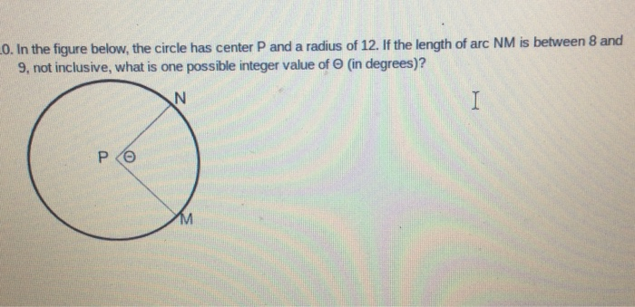 0. In the figure below, the circle has center P and a radius of 12. If the length of arc NM is between 8 and 9, not inclusive