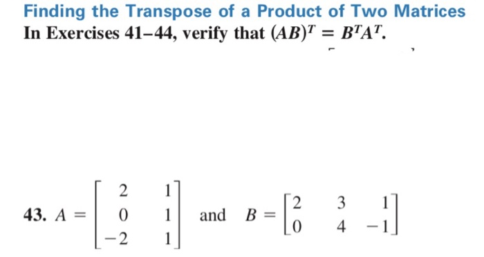 Finding the Transpose of a Product of Two Matrices In Exercises 41-44, verify that (AB) BAT. 43. A=| 0 11 and B -2 1 2 31 0 4
