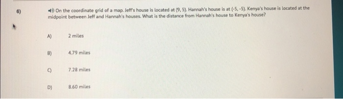 10 On the coordinate grid of a map. leffs house is located at (9, 5). Hannahs house is at (-5,-5). Kenyas house is located