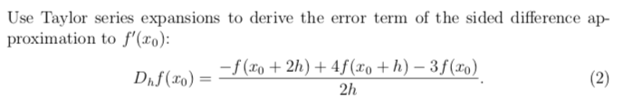 Use Taylor series expansions to derive the error term of the sided difference ap- proximation to f(xo): h (To) 2h