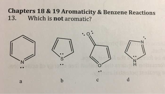 Chapters 18 & 19 Aromaticity & Benzene Reactions 13. Which is not aromatic?
