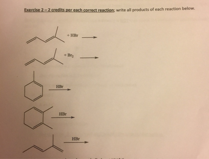 Exercise 2-2 credits per each correct reaction; write all products of each reaction below. +HBr HBr HBr HBr
