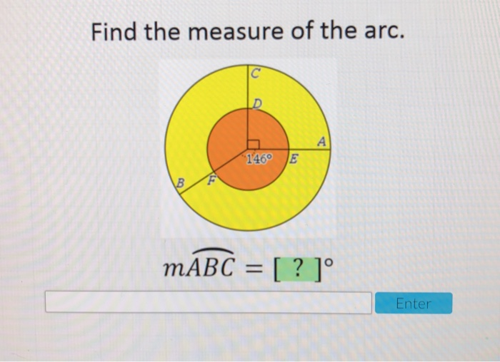 Find the measure of the arc. 146 E Enter