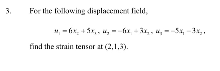 For the following displacement field, find the strain tensor at (2,1,3).