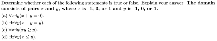 Determine whether each of the following statements is true or false. Explain your answer. The domain consists of pairs x and y, where x is -1, 0, or 1 and y is -1, 0, or 1. (a) Va3y(xy 0) (e) Va3yy 2 v). (d) arVy(xy)