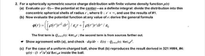 2. For a spherically symmetric source charge distribution with finite volume density function p(r) (a) Evaluate pr 0the poten