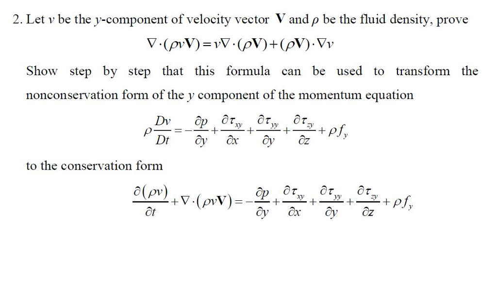 2. Let v be the v-component of velocity vector V and ρ be the fluid density, prove Show step by step that this formula can be used to transform the nonconservation form of the y component of the momentum equation 2 to the conservation form
