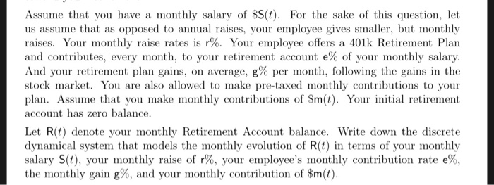 Assume that you have a monthly salary of SS(t). For the sake of this question, let us assume that as opposed to annual raises