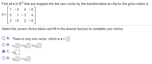 Find all x in R4 that are mapped into the zero vector by the transformation xAx for the given matrix A. 1-4 4-8 A 0 1-3 4 2-6