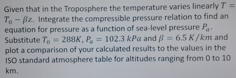 Given that in the Troposphere the temperature varies linearly T To-Bz. Integrate the compressible pressure relation to find a