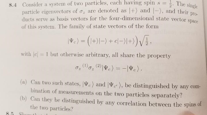 8.4 Consider a system of two particles, each having spin s . The sie particle eigenvectors of a; are denoted as |+) and |-),