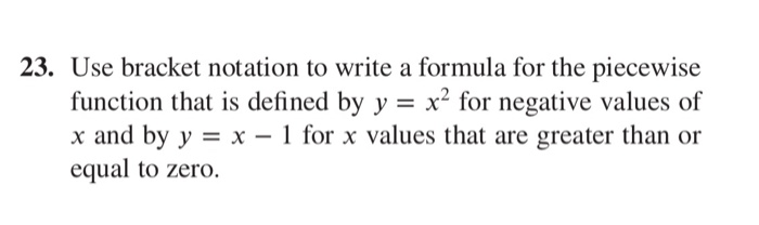 23. Use bracket notation to write a formula for the piecewise function that is defined by y - x for negative values of x and by y-x-1 for x values that are greater than or equal to zero.
