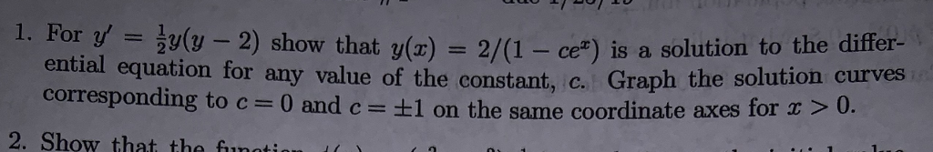 1. For v( -2) show that y(x)2/(1-ce) is a solution to the differ- ential equation for any value of the constant, C. Graph the solution curves corresponding to c = 0 ,andc=±1 on the same coordinate axes for x > 0. 2. Show that the funnti