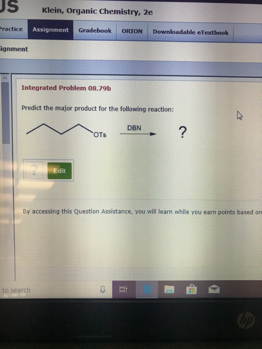 丿S Klein, Organic Chemistry, 2e ractice Assignment Gradebook ORION Downloadable eTextbook ignment Integrated Problem 08.79b Predict the major product for the following reaction: DBN 2 Edit By accessing this Question Assistance, you will learn while you earn points based on to search