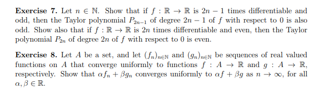Exercise 7. Let n € N. Show that if f : R-> R is 2n-1 times differentiable and odd, then the Taylor polynomial Ph-l of degree