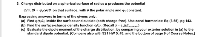 5. Charge distributed on a spherical surface of radius a produces the potential φ(a, 0) φ.cos) on that surface, with θ the po