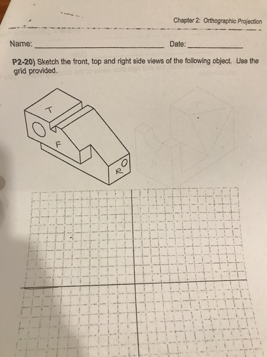 Chapter 2: Orthographic Projection Name Date P2-20) Sketch the front, top and right side views of the following object. Use the grid provided e.