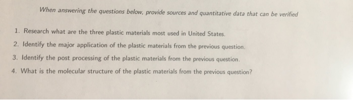 When answering the questions below, provide sources and quantitative data that can be verified 1. Research what are the three plastic materials most used in United States 2. Identify the major application of the plastic materials from the previous question 3. Identify the post processing of the plastic materials from the previous question 4. What is the molecular structure of the plastic materials from the previous question?