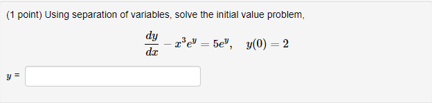 (1 point) Using separation of variables, solve the initial value problem, dy dr