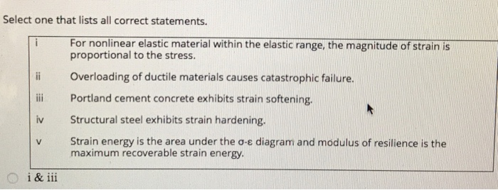 Select one that lists all correct statements. proportional to the stress. i Overloading of ductile materials causes catastrop