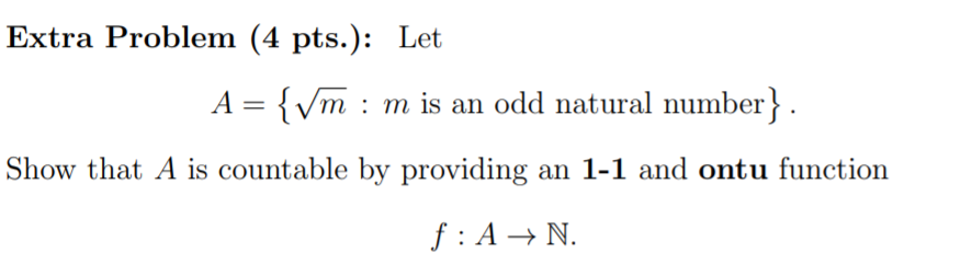 Extra Problem (4 pts.): Let A Vm m is an odd natural number Show that A is countable by providing an 1-1 and ontu function f:AN.