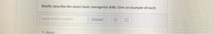 Briefly describe the seven basic managerial skills. Give an example of each Search entries or author Unread