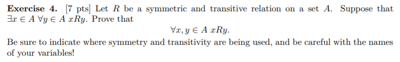 c ie 4. 17 pts] Let 3x є A Vy є A rRy. Prove that R e a symmetric and transitive relation on a se Be sure to indicate where s